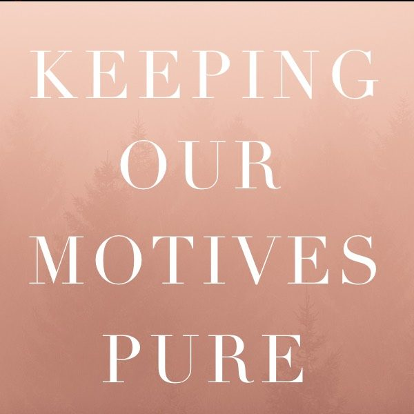 Keeping Our Motives Pure